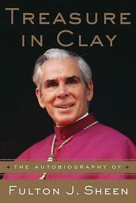 Treasure in Clay: The Autobiography of Fulton J. Sheen by Fulton J. Sheen (Engli