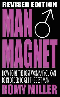 Man Magnet: How to Be the Best Woman You Can Be in Order to Get the Best Man by