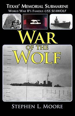 War of the Wolf: Texas' Memorial Submarine: World War II's Famous USS Seawolf by