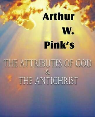 The Attributes of God and the Antichrist by Arthur W. Pink (English) Paperback B