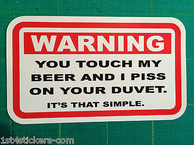 Funny  Warning Sticker You Touch My Beer - I P!ss On Your Duvet Fridge Freezer