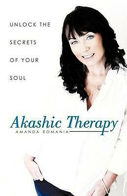 Akashic Therapy: Unlock the Secrets of Your Soul by Amanda Romania (English) Pap
