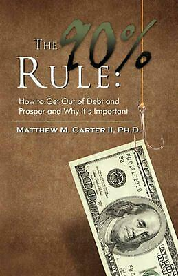 90% Rule: How to Get Out of Debt and Prosper and Why It's Important by Matthew M