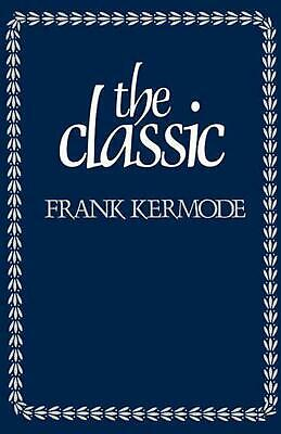 The Classic: Literary Images of Permanence and Change by Frank Kermode (English)