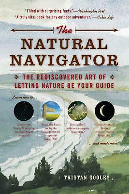 The Natural Navigator: The Rediscovered Art of Letting Nature Be Your Guide by T