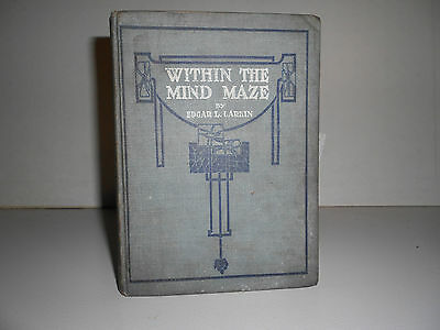 1911, Within The Mind Maze by Edgar Lucien Larkin, 1st Edition, Signed