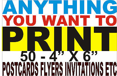 "50 FULL COLOR 4"" x 6 "" - ONE SIDE - FLYERS, POSTCARDS, INVITATIONS , Anything !"