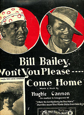 BILL BAILEY, WON'T YOU PLEASE---COME HOME? by Hughie Cannon,- 1902