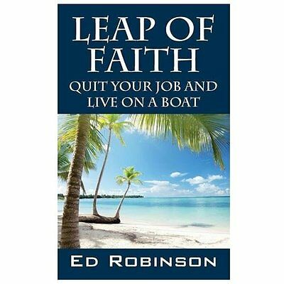 Leap of Faith: Quit Your Job and Live on a Boat - Robinson, Ed