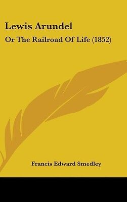 Lewis Arundel: Or the Railroad of Life (1852) ~ Francis Edwa ... 9781437282009