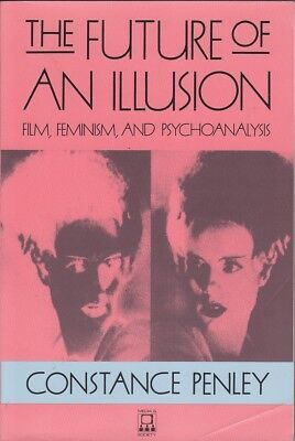 Constance Penley THE FUTURE OF AN ILLUSION: FILM, FEMINISM AND PSYCHOANALYSIS  S