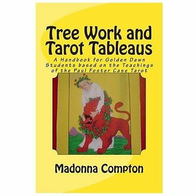 Tree Work and Tarot Tableaus: A Handbook for Golden Dawn Students Based on the T