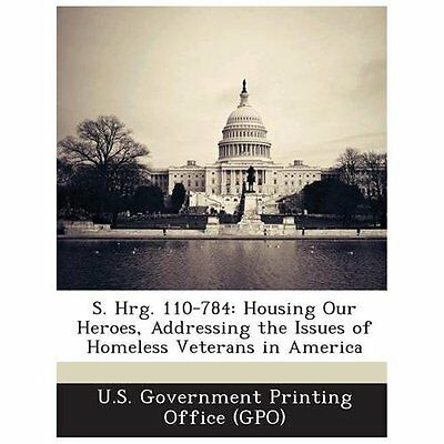 S. Hrg. 110-784: Housing Our Heroes, Addressing the Issues of Homeless Veterans