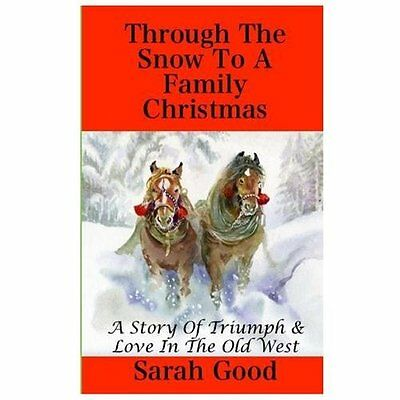 Through the Snow to a Family Christmas: A Story of Triumph and Love in the Old W