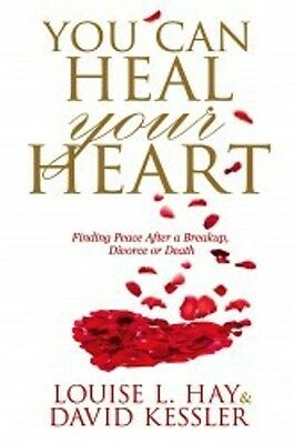You Can Heal Your Heart by Louise L. Hay & David Kessler NEW