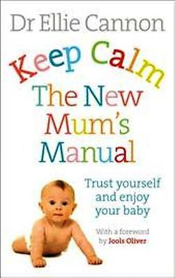 Keep Calm The New Mum's Manual by Dr Ellie Cannon NEW
