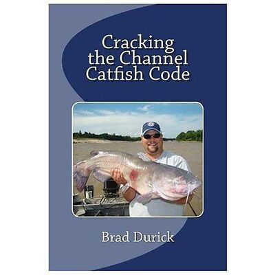 Cracking the Channel Catfish Code - Durick, Brad
