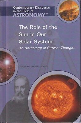 Jennifer Viegas THE ROLE OF THE SUN IN OUR SOLAR SYSTEM: AN ANTHOLOGY OF CURRENT