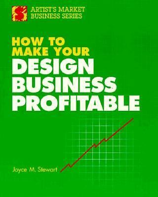 How to Make Your Design Business Profitable by Joyce Stewart (1992, Paperback)