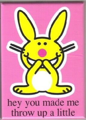 Happy Bunny hey you made me throw up a little Magnet, NEW UNUSED