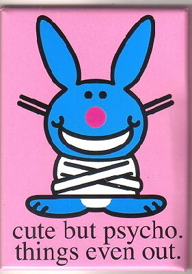 it's Happy Bunny cute but psycho. things even out Refrigerator Magnet NEW UNUSED