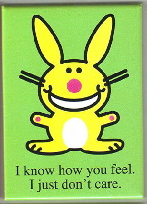 its Happy Bunny I know how you feel, just don't care Refrigerator Magnet NEW