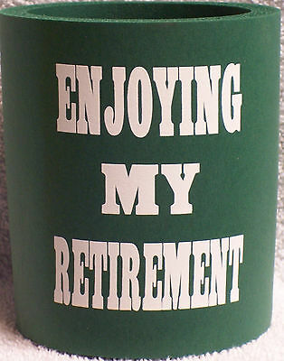 Retirement Party ENJOYING MY RETIREMENT DRINK KOOZIE FOR CANS - FUN GIFT! (EAA)