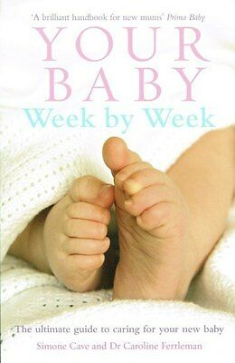 Your Baby Week By Week by Simone Cave & Dr Caroline Fertleman NEW