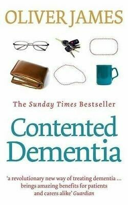 Contented Dementia: A Revolutionary New Way of Treating Dementia by Oliver James