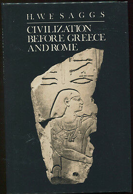 CIVILIZATION BEFORE GREECE & ROME - H. W. F. Saggs - 1st Printing HC/DJ - F/VNF