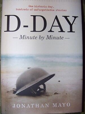 D-Day : Minute by Minute by Jonathan Mayo (2014, Hardcover)