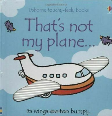 That's Not My Plane... by Fiona Watt (Touchy-feely Board Book) New