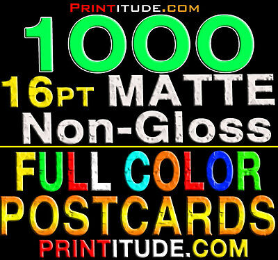 1000 Full Color 4x6 16PT EXTRA THICK POSTCARDS MATTE NON-GLOSS 2 Sided + Design