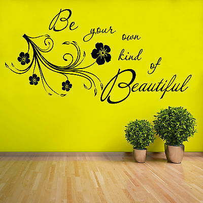 Be Your Own Kind Of  Beautiful Wall Art Floral Vinyl Decal Sticker Mural Decor