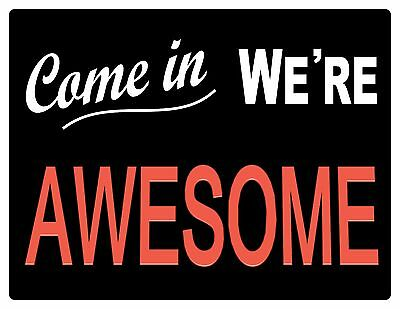 """Come In We're Awesome"" two sided business OPEN sign. Water and fade resistant."