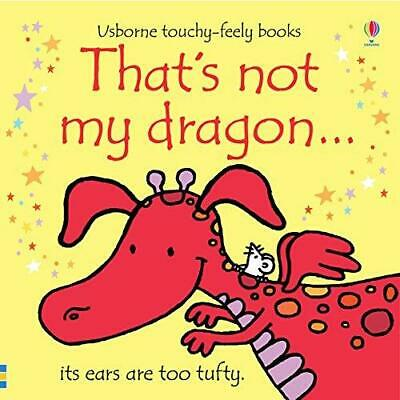 That's Not My Dragon by Fiona Watt (Touchy-feely Board Book) New