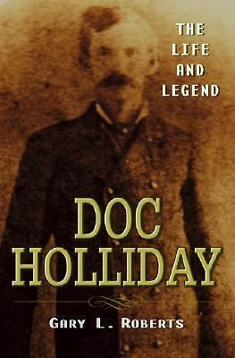 Doc Holliday : The Life and Legend by Gary L. Roberts (2006, Hardcover)