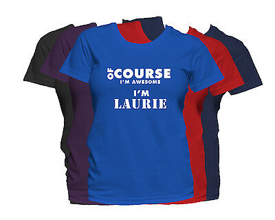 LAURIE First Name Women's T-Shirt Of Course I'm Awesome Ladies Tee