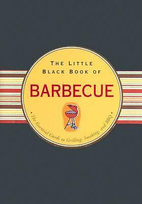 The Little Black Book of Barbecue: The Essential Guide To Grilling, Smoking, and