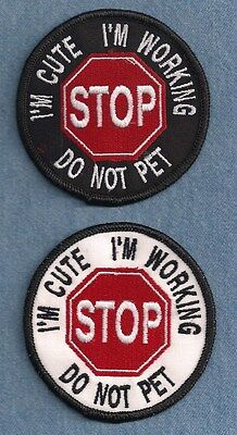 "I'M CUTE -  I'M WORKING - DO NOT PET ---- ----- 3"" service dog vest patch"