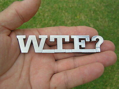 WTF? CAR EMBLEM Chrome Metal Badge *NEW & UNIQUE!* ~ 'WHAT THE F....?' Unusual