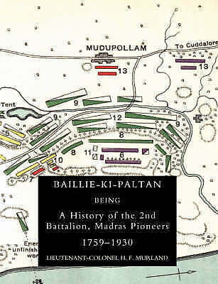 Baillie-Ki-Paltan: Being a History of the 2nd Battalion, Madras Pioneers...