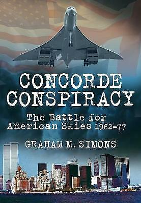 Concorde Conspiracy: The Battle for American Skies 1962-77 by Graham M....