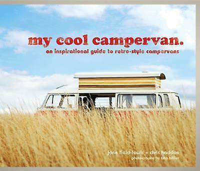 My Cool Campervan: An Inspirational Guide to Retro-style Campervans by Chris...