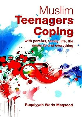 Muslim Teenagers Coping : With Parents, Family, Life, The Universe, Everything