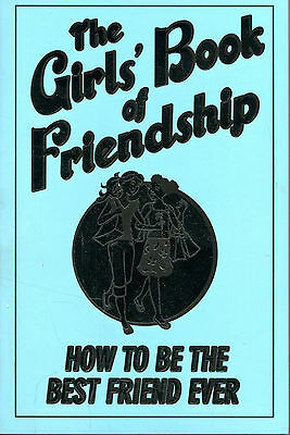 The Girls' Book of Friendship: How to be The Best Friend Ever,,New Book mon00000