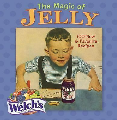 NEW - The Magic of Jelly: 100 New & Favorite Recipes by Welch's