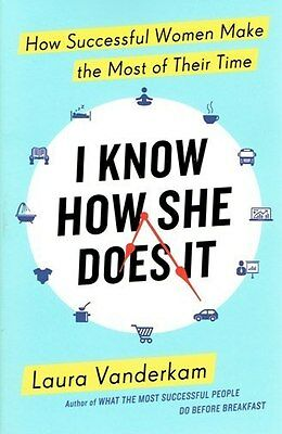 I Know How She Does It by Laura Vanderkam NEW