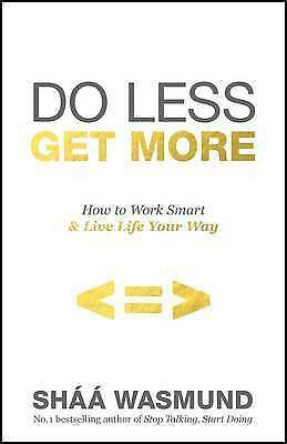 Do Less Get More by Shaa Wasmund NEW