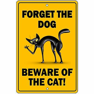 FORGET THE DOG BEWARE OF CAT!  8X12  Aluminum Sign  Won't rust crack or fade